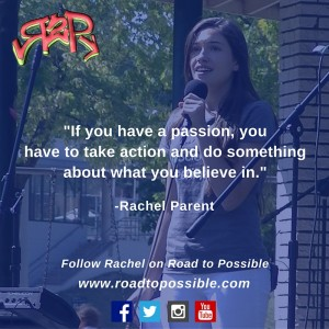 If you have a passion you have to take action and do something about what you believe in